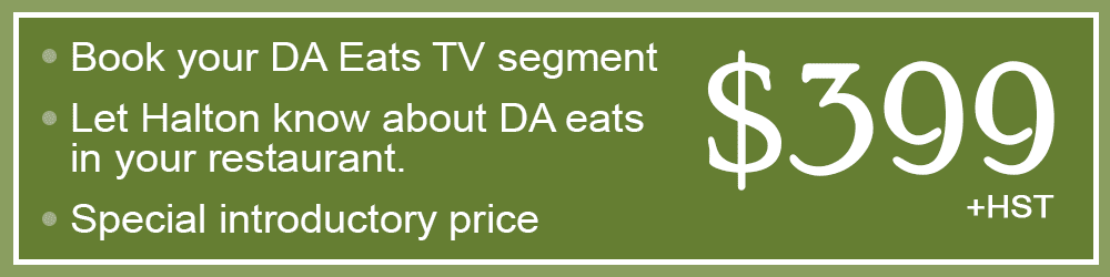 Book a TV segment with us and let Halton know about DA eats in your establishment. Your cost is only $399 + HST.